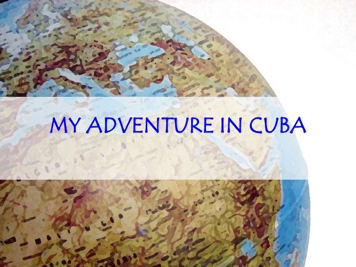 MY ADVENTURE IN CUBA<br />