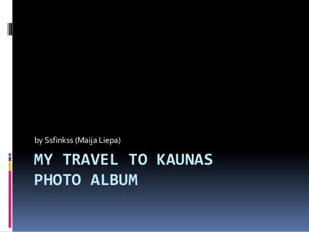 MY TRAVEL TO KAUNAS PHOTO ALBUM by Ssfinkss (Maija Liepa)