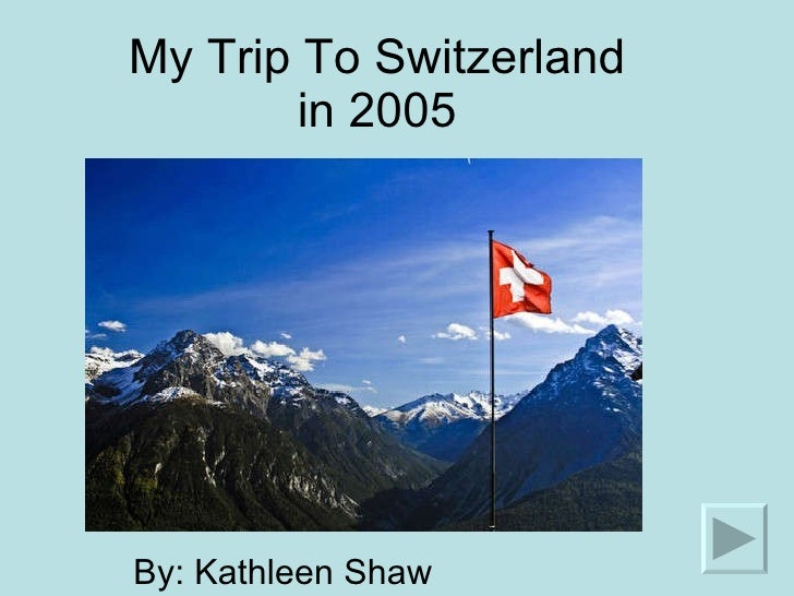 My Trip To Switzerland in 2005 By: Kathleen Shaw