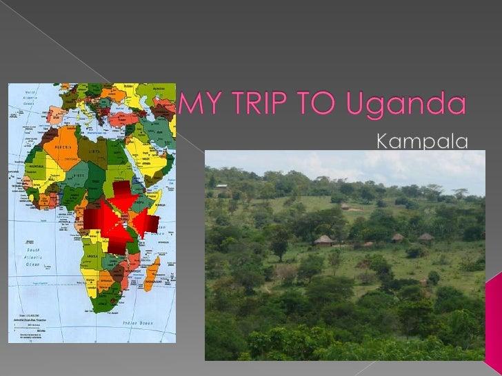 MY TRIP TO Uganda<br />Kampala<br />
