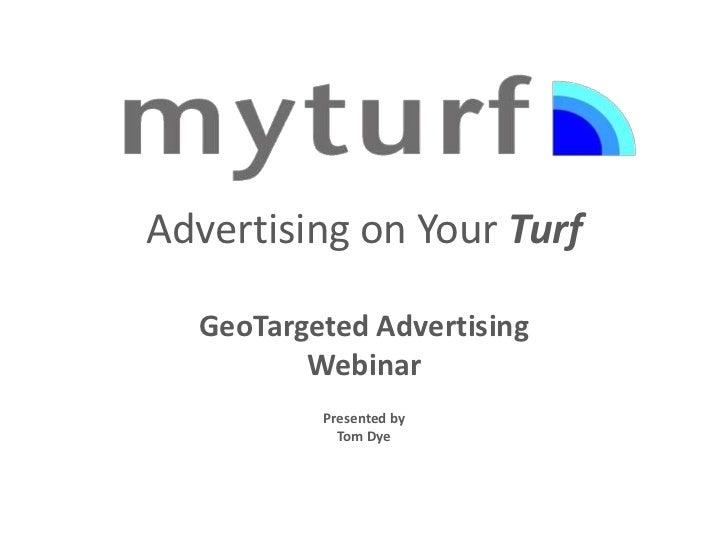 Advertising on Your Turf  GeoTargeted Advertising         Webinar          Presented by            Tom Dye