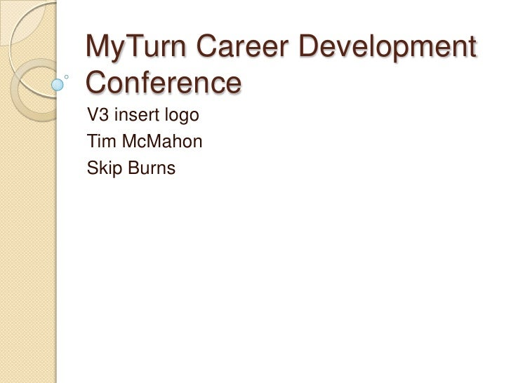 MyTurn Career Development Conference<br />V3 insert logo<br />Tim McMahon<br />Skip Burns<br />