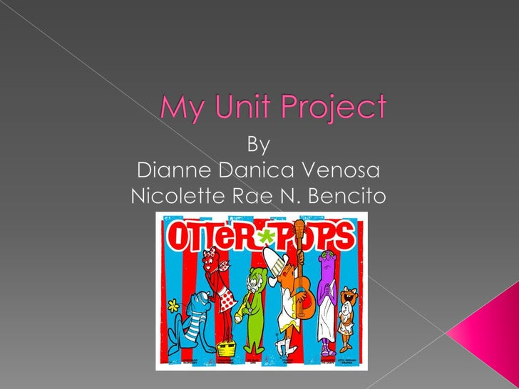 My Unit Project<br />By<br />Dianne Danica Venosa<br />Nicolette Rae N. Bencito<br />