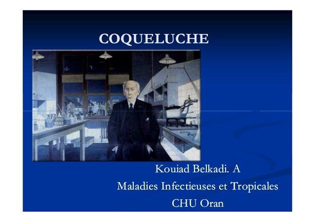 COQUELUCHECOQUELUCHE Kouiad Belkadi. AKouiad Belkadi. A Maladies Infectieuses et TropicalesMaladies Infectieuses et Tropic...