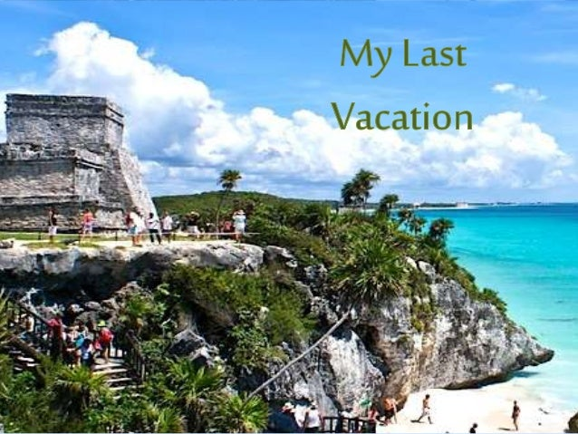 my last vacation While my husband slept in, my son and i went out for breakfast and later in the day went for ice cream while my husband enjoyed the whirlpool though we don't vacation often, our experience last summer made me a fan of the spur of the moment approach.