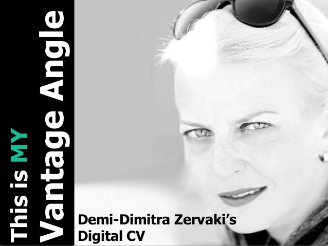 Vantage Angle  This is MY  Demi-Dimitra Zervaki's Digital CV