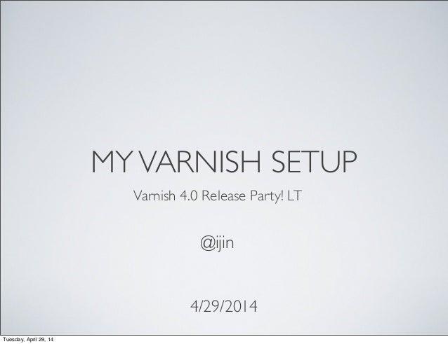 MYVARNISH SETUP 4/29/2014 @ijin Varnish 4.0 Release Party! LT Tuesday, April 29, 14