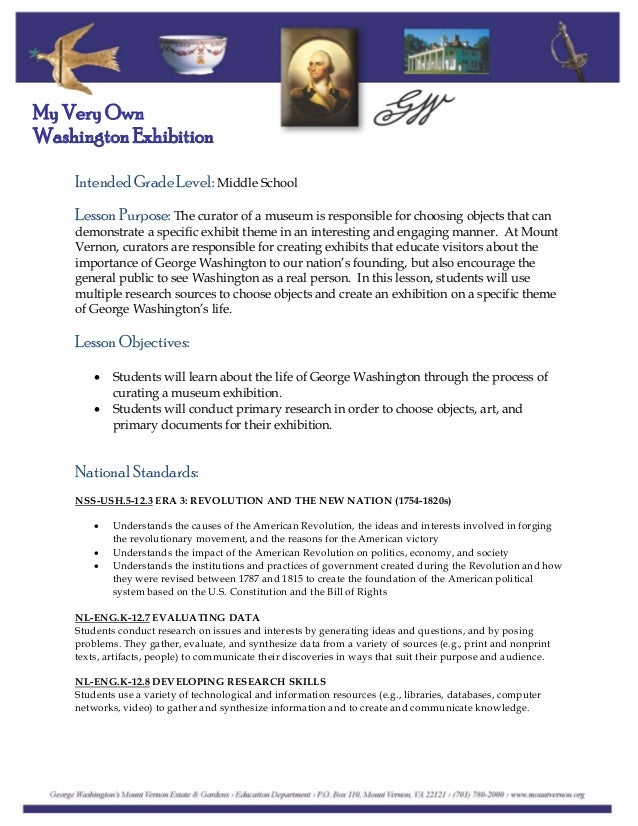 My Very Own Washington Exhibition Intended Grade Level: Middle School Lesson Purpose: The curator of a museum is responsib...