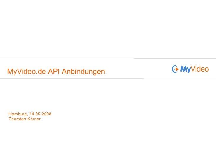 MyVideo.de API Anbindungen Hamburg, 14.05.2008 Thorsten Körner