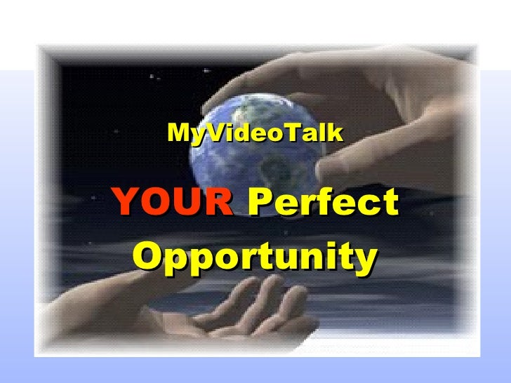 MyVideoTalk YOUR  Perfect Opportunity