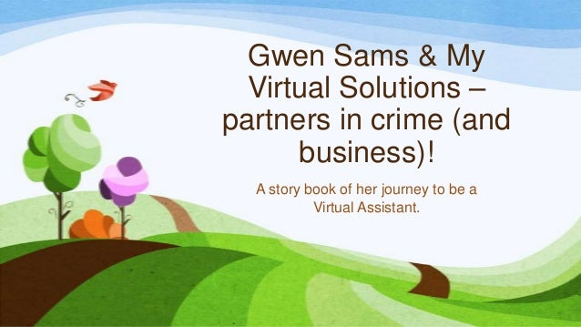 Gwen Sams & My Virtual Solutions – partners in crime (and business)! A story book of her journey to be a Virtual Assistant.