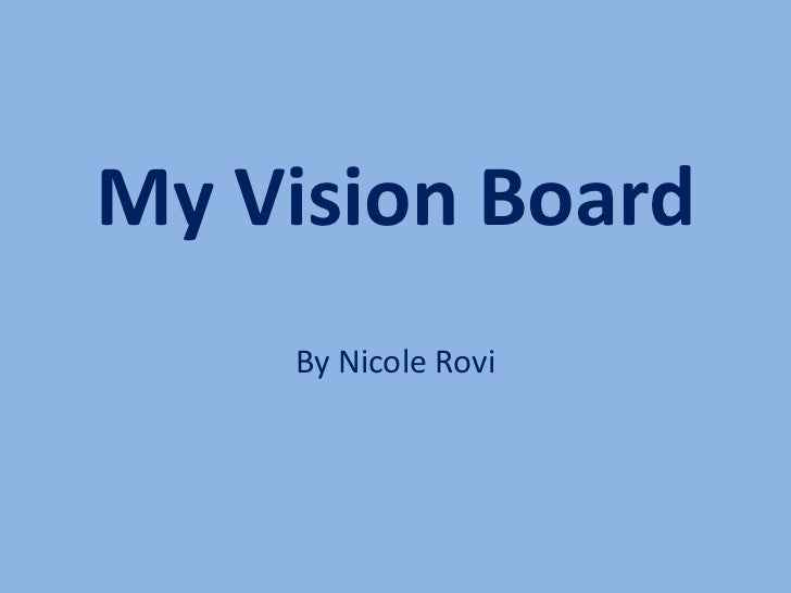 My Vision Board    By Nicole Rovi