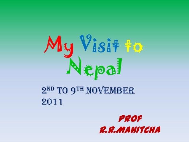 My Visit to Nepal 2nd to 9th November 2011  Prof R.R.Mahitcha