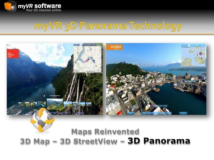 myVR 3D Panorama Technology<br />Maps Reinvented <br />3D Map – 3D StreetView – 3D Panorama<br />