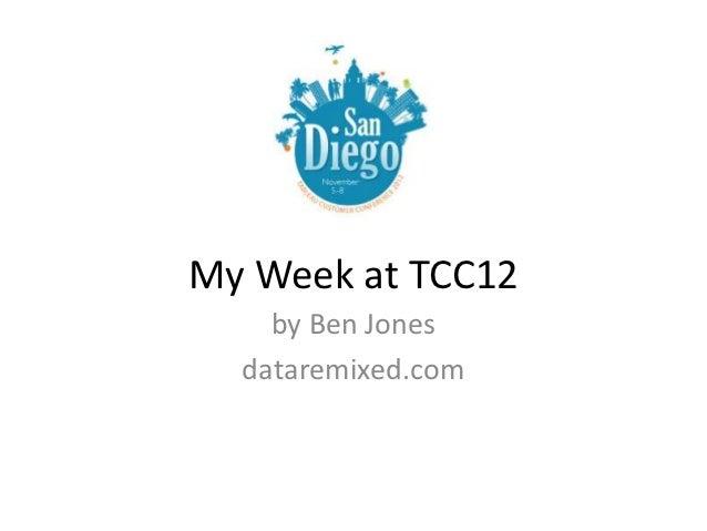 My Week at TCC12    by Ben Jones  dataremixed.com