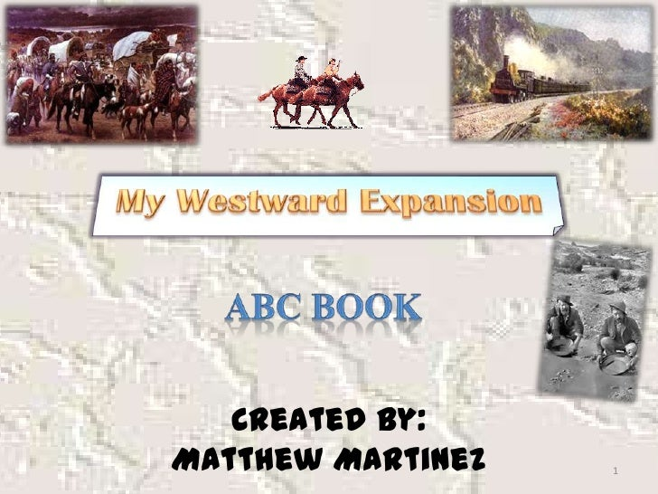 My Westward Expansion<br />ABC Book<br />1<br />Created By: <br />Matthew Martinez<br />
