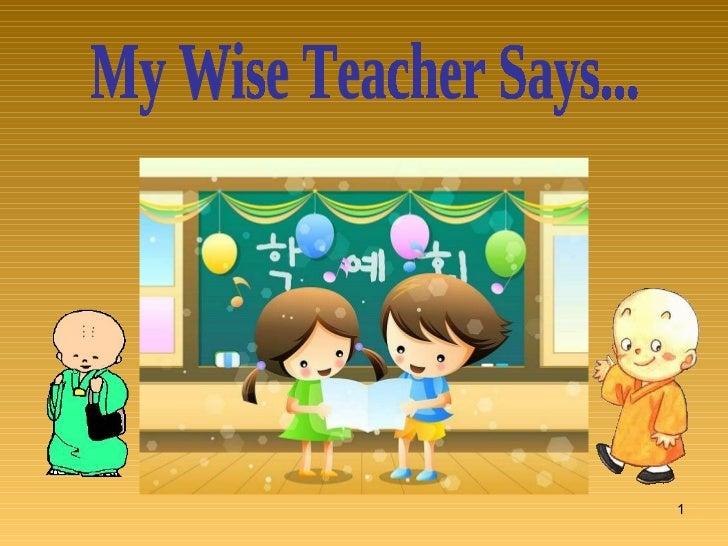My Wise Teacher Says...