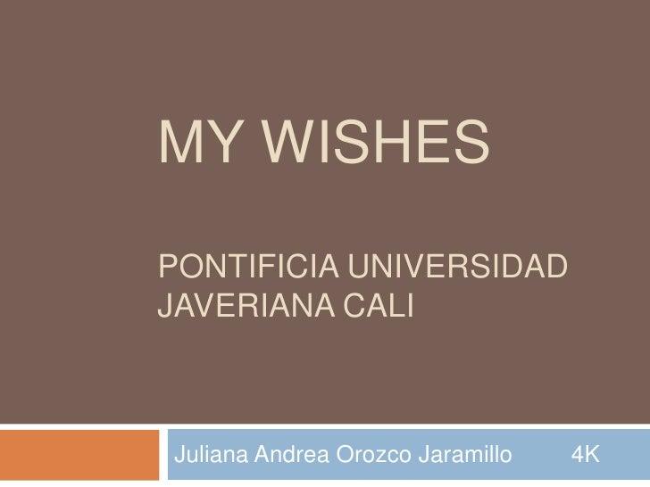 MY WISHES Pontificia universidad javeriana cali<br />Juliana Andrea Orozco Jaramillo         4K<br />