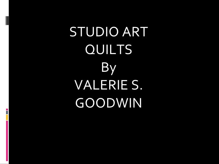 STUDIO ART QUILTS By VALERIE S. GOODWIN