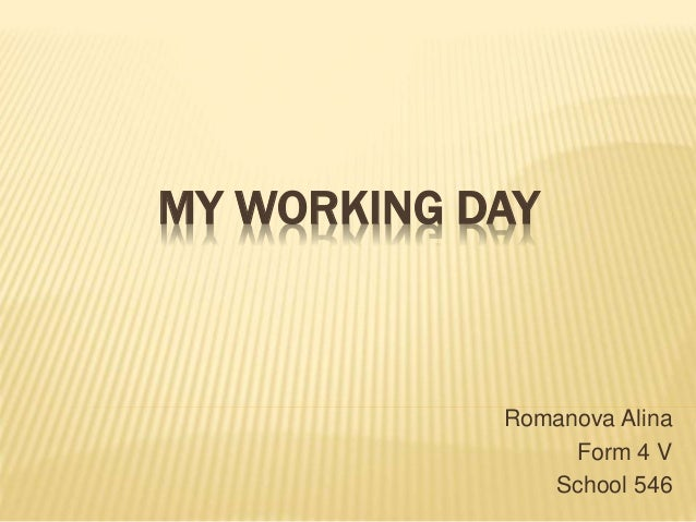 MY WORKING DAY Romanova Alina Form 4 V School 546
