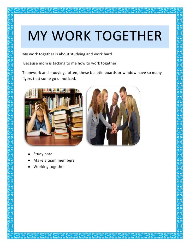 My work together<br />My work together is about studying and work hard<br /> Because mom is tacking to me how to work toge...