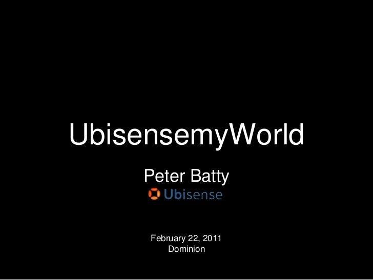UbisensemyWorld<br />Peter Batty<br />February 22, 2011Dominion<br />