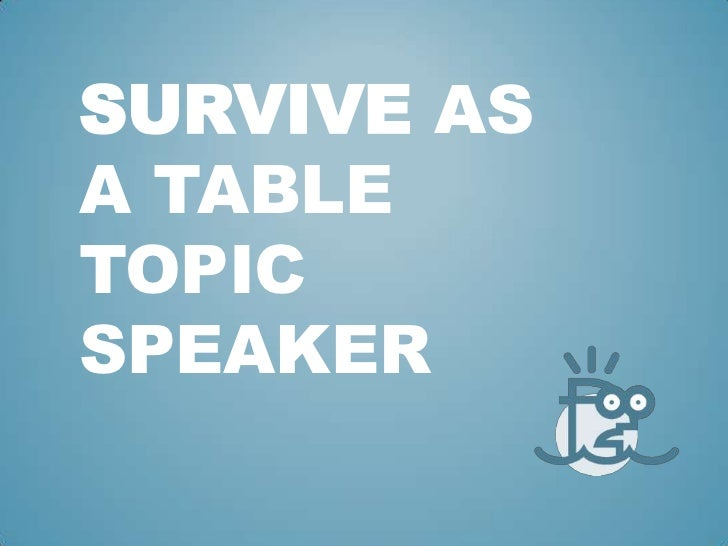 Survive as a Table topic speaker<br />