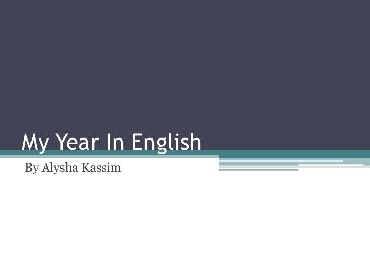 My Year In English<br />By AlyshaKassim<br />