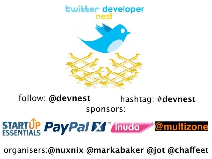 follow: @devnest      hashtag: #devnest                   sponsors:    organisers:@nuxnix @markabaker @jot @chaffeet