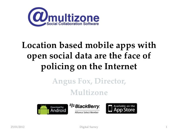 Location based mobile apps with         open social data are the face of            policing on the Internet              ...