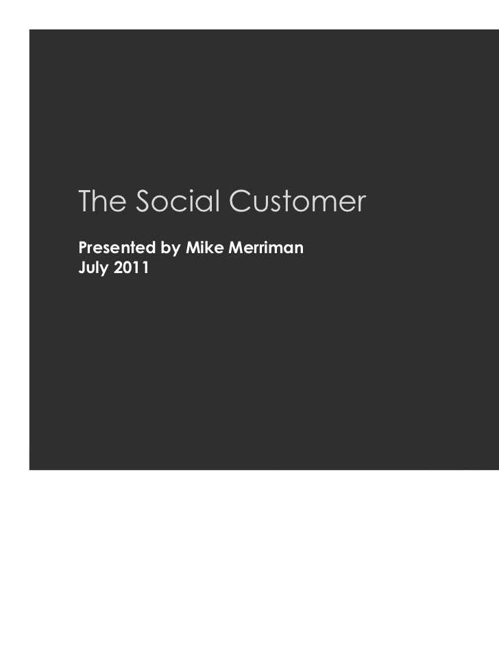 The Social Customer     Presented by Mike Merriman     July 2011MZINGA   l   #1 IN ON-DEMAND SOCIAL SOFTWARE   l