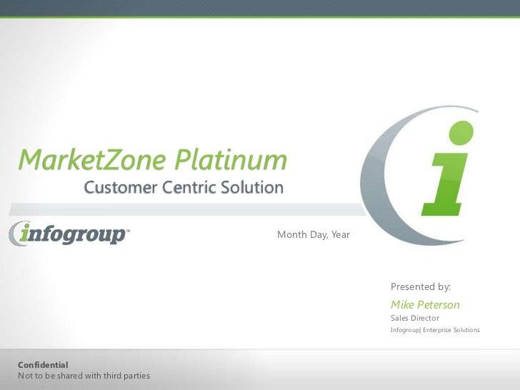 MarketZone Platinum                 Customer Centric Solution                                         Month Day, Year     ...