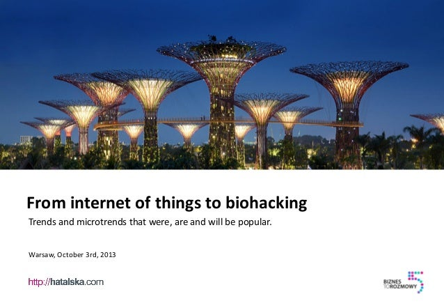 From IoT to biohacking. Trends that were, are and will be popular.