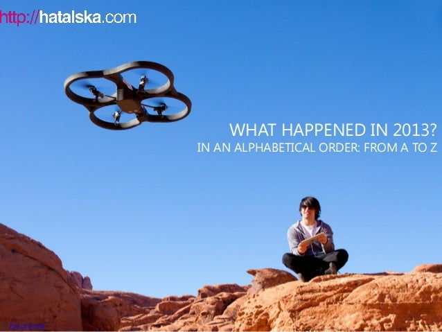 WHAT HAPPENED IN 2013?  IN AN ALPHABETICAL ORDER: FROM A TO Z  © Parrot Drone