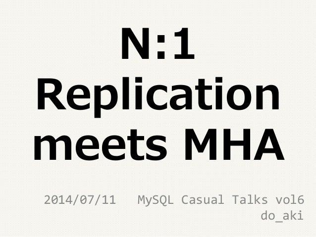 N:1 Replication meets MHA 2014/07/11 MySQL Casual Talks vol6 do_aki