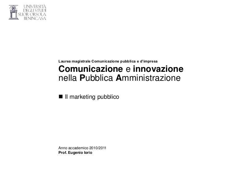 Laurea magistrale Comunicazione pubblica e d'impresaComunicazione e innovazionenella Pubblica Amministrazione Il marketin...