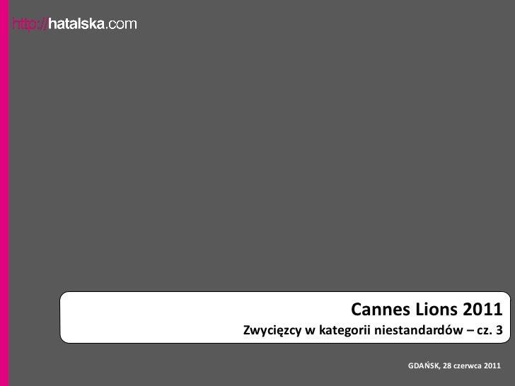 Cannes Lions 2011Zwycięzcy w kategorii niestandardów – cz. 3                           GDAŃSK, 28 czerwca 2011