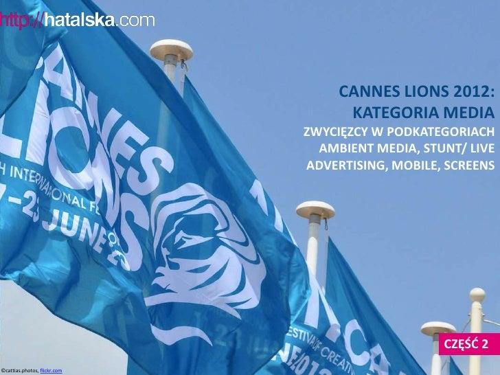 CANNES LIONS 2012:                                    KATEGORIA MEDIA                              ZWYCIĘZCY W PODKATEGORI...