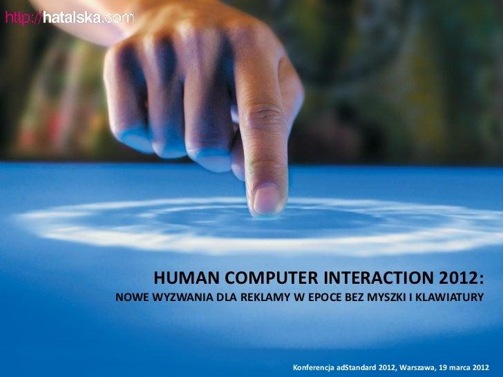 HUMAN COMPUTER INTERACTION 2012:NOWE WYZWANIA DLA REKLAMY W EPOCE BEZ MYSZKI I KLAWIATURY                           Konfer...