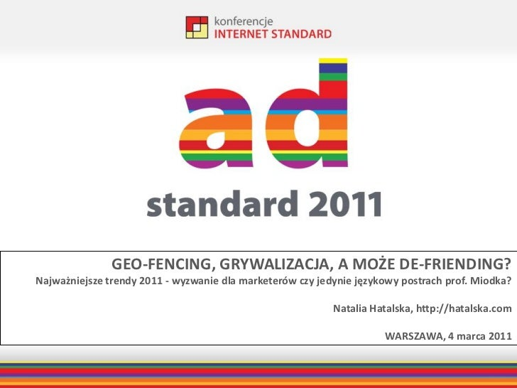 GEO-FENCING, GRYWALIZACJA, A MOŻE DE-FRIENDING?Najważniejsze trendy 2011 - wyzwanie dla marketerów czy jedynie językowy po...