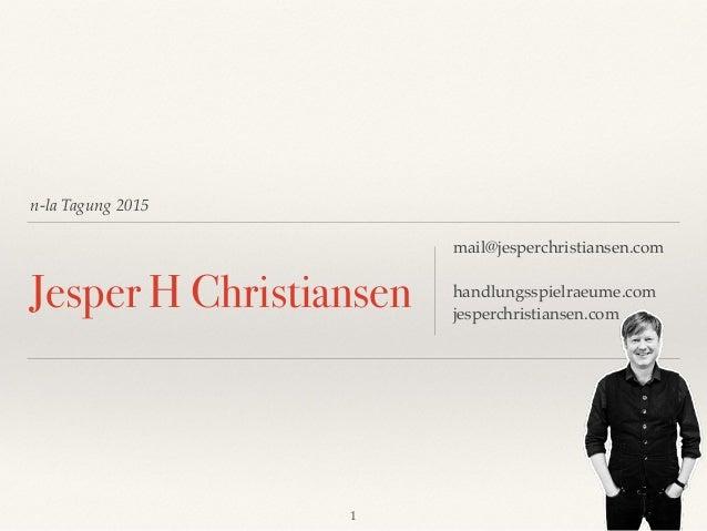 n-la Tagung 2015 Jesper H Christiansen mail@jesperchristiansen.com handlungsspielraeume.com jesperchristiansen.com 1