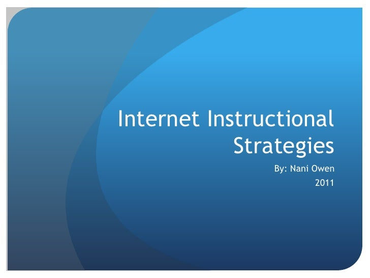 Internet Instructional            Strategies               By: Nani Owen                       2011