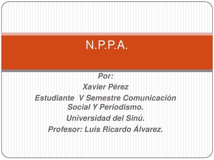 Por:<br />Xavier Pérez<br />Estudiante  V Semestre Comunicación Social Y Periodismo.<br />Universidad del Sinú.<br />Profe...