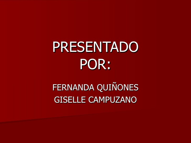 PRESENTADO   POR:FERNANDA QUIÑONESGISELLE CAMPUZANO