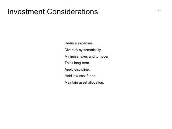 <ul><li>Investment Considerations </li></ul><ul><li>Reduce expenses. </li></ul><ul><li>Diversify systematically. </li></ul...