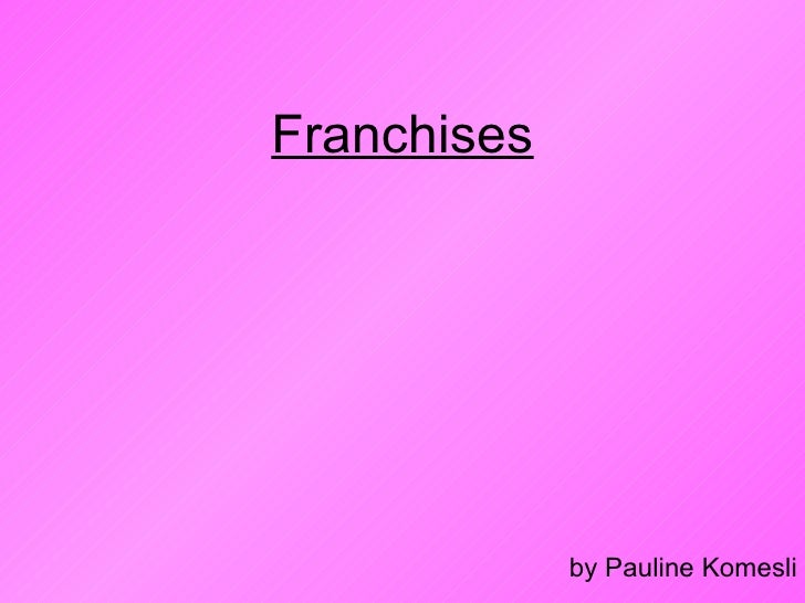 Franchises by Pauline Komesli