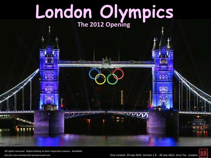London Olympics                                                                   The 2012 OpeningAll rights reserved. Rig...