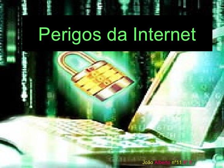 Perigos da Internet João   Alberto   nº11   8º E