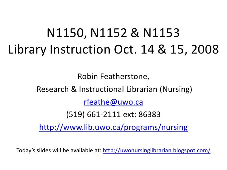 N1150, N1152 & N1153 Library Instruction Oct. 14 & 15, 2008                    Robin Featherstone,         Research & Inst...