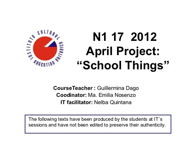 "N1 17 2012                       April Project:                      ""School Things""           CourseTeacher : Guillermina..."